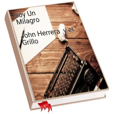 Soy Un Milagro John Herrera y el Grillo