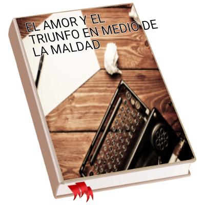EL AMOR Y EL TRIUNFO EN MEDIO DE LA MALDAD