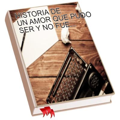 HISTORIA DE UN AMOR QUE PUDO SER Y NO FUE