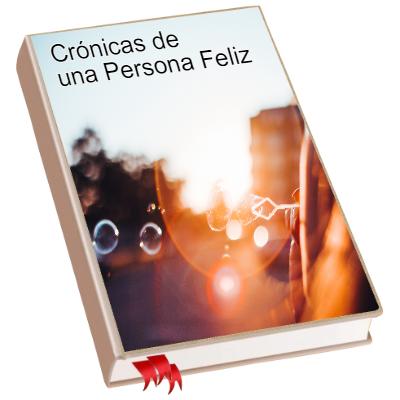 Crónicas de una Persona Feliz