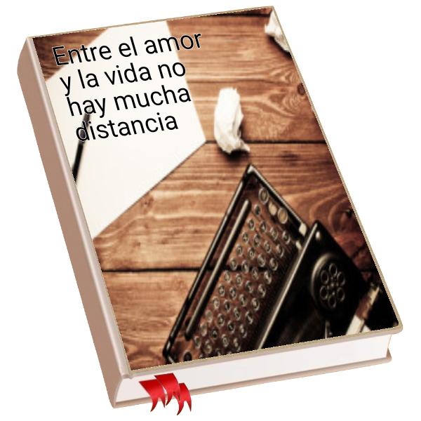 Entre el amor y la vida no hay mucha distancia